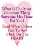 What Is The Most Generous Thing Someone Has Done For You?  Read What Others Had To Say!  Click On The HEART.