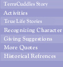 TerraCuddles Story.  Activities.  True Life Stories.  Recognizing Character.  Giving Suggestions.  More Quotes.  Historical References.