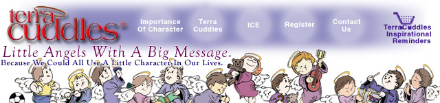 TerraCuddles - Little Angels With A Big Message.  Institute for Character Enrichment.  Inspirational Reminders.